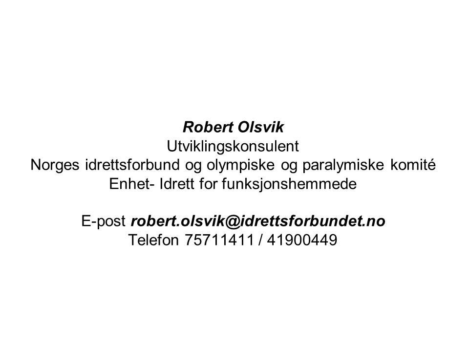 Robert Olsvik Utviklingskonsulent Norges idrettsforbund og olympiske og paralymiske komité Enhet- Idrett for funksjonshemmede E-post robert.olsvik@idr