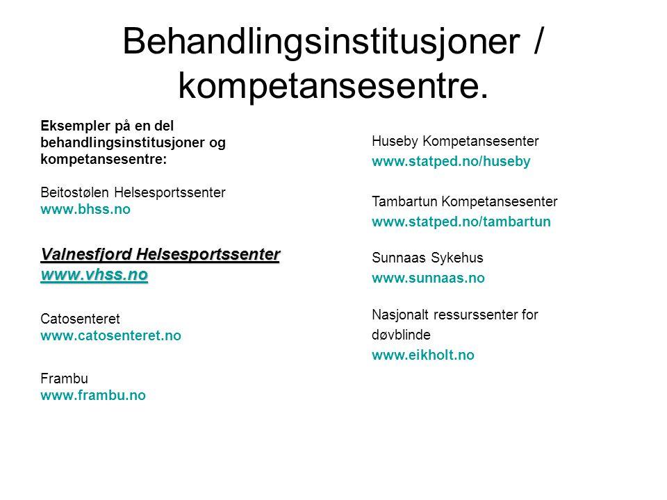 Behandlingsinstitusjoner / kompetansesentre. Eksempler på en del behandlingsinstitusjoner og kompetansesentre: Beitostølen Helsesportssenter www.bhss.