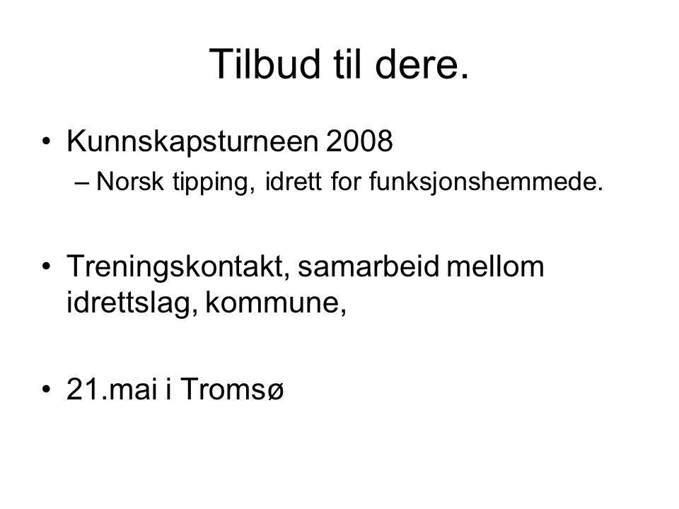 Tilbud til dere. Kunnskapsturneen 2008 –Norsk tipping, idrett for funksjonshemmede. Treningskontakt, samarbeid mellom idrettslag, kommune, 21.mai i Tr