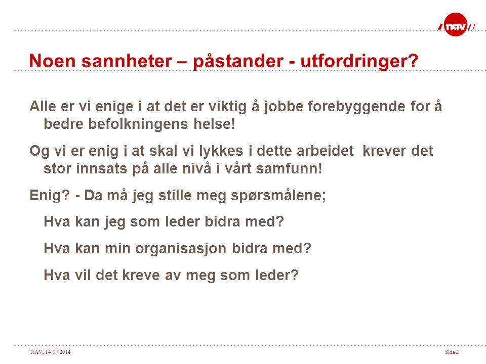NAV, 14.07.2014Side 2 Noen sannheter – påstander - utfordringer.