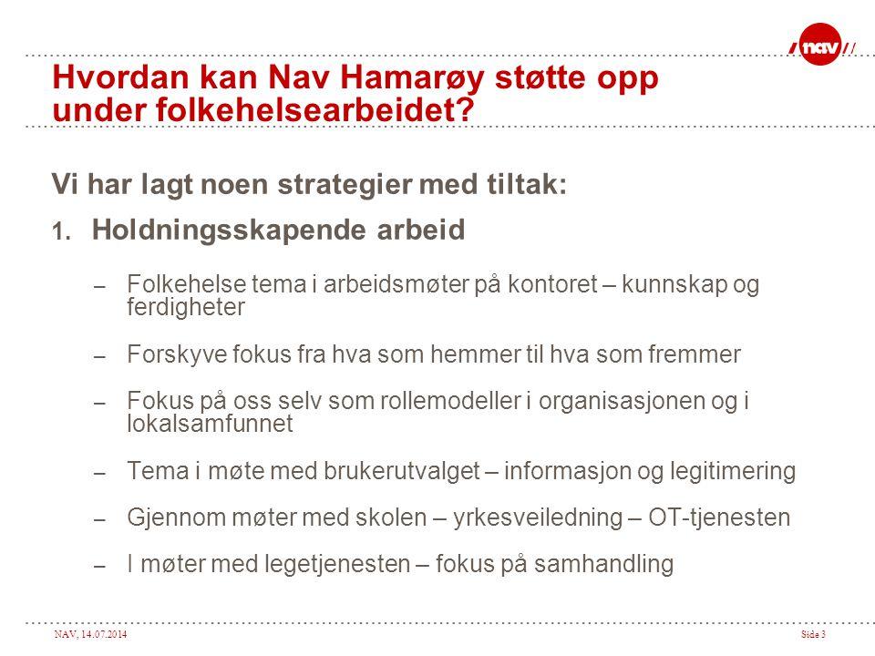 NAV, 14.07.2014Side 3 Hvordan kan Nav Hamarøy støtte opp under folkehelsearbeidet.