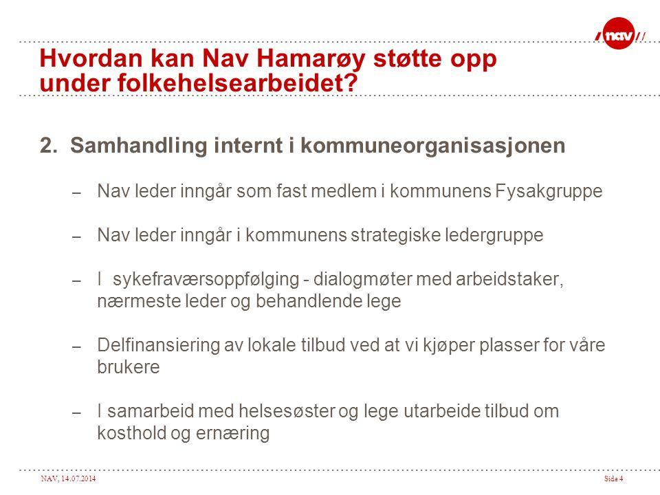 NAV, 14.07.2014Side 4 Hvordan kan Nav Hamarøy støtte opp under folkehelsearbeidet.