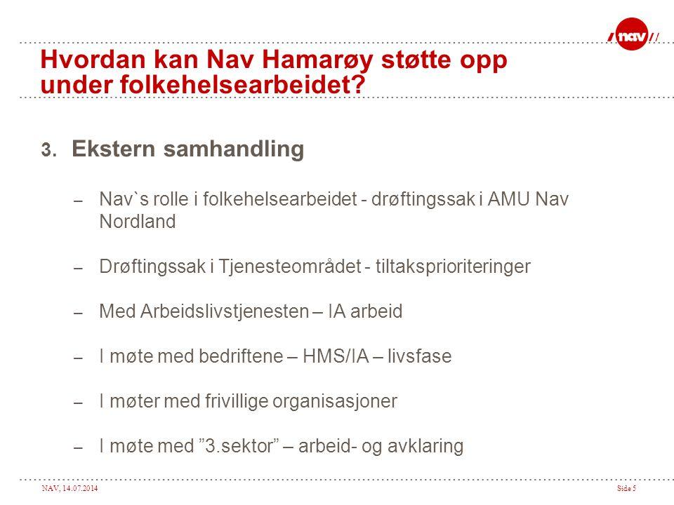 NAV, 14.07.2014Side 6 Hvordan kan Nav Hamarøy støtte opp under folkehelsearbeidet.