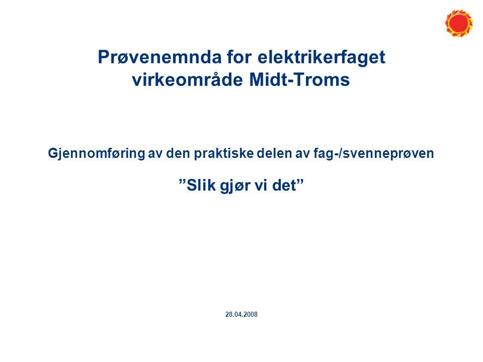 """Prøvenemnda for elektrikerfaget virkeområde Midt-Troms Gjennomføring av den praktiske delen av fag-/svenneprøven """"Slik gjør vi det"""" 28.04.2008"""
