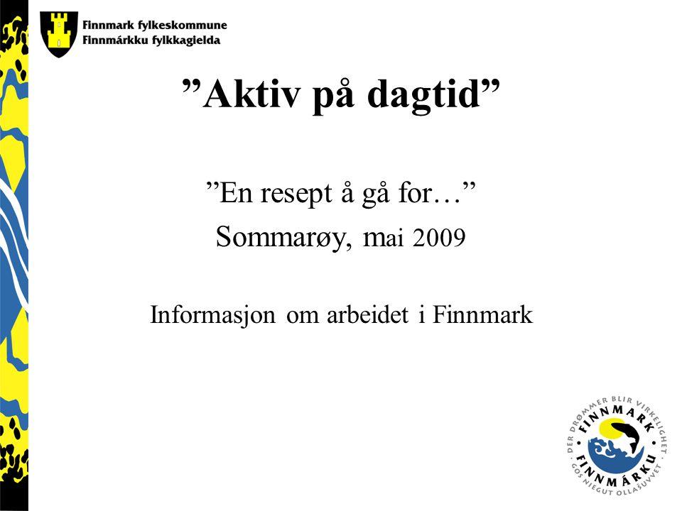 Aktiv på dagtid En resept å gå for… Sommarøy, m ai 2009 Informasjon om arbeidet i Finnmark