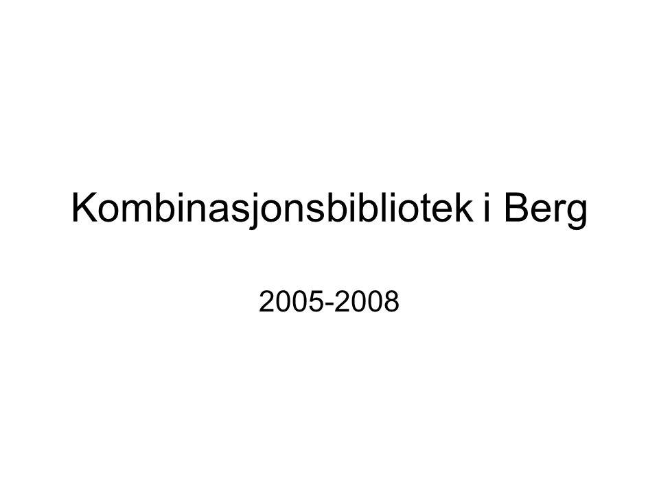 Kombinasjonsbibliotek i Berg 2005-2008