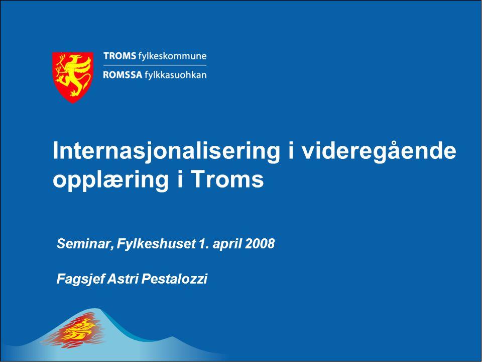 Internasjonalisering i videregående opplæring i Troms Seminar, Fylkeshuset 1. april 2008 Fagsjef Astri Pestalozzi
