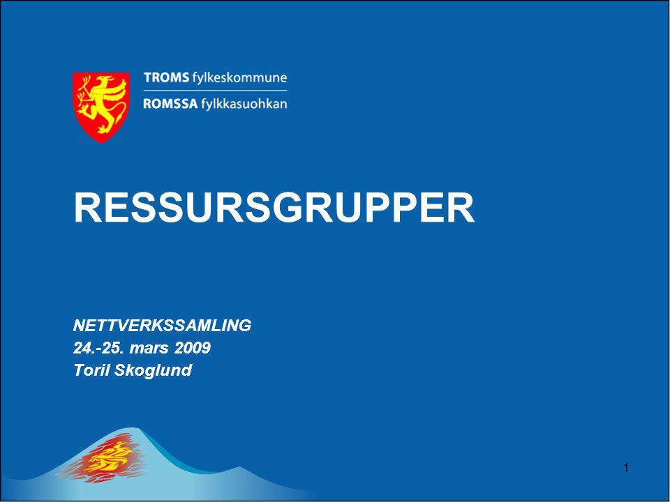 1 RESSURSGRUPPER NETTVERKSSAMLING 24.-25. mars 2009 Toril Skoglund