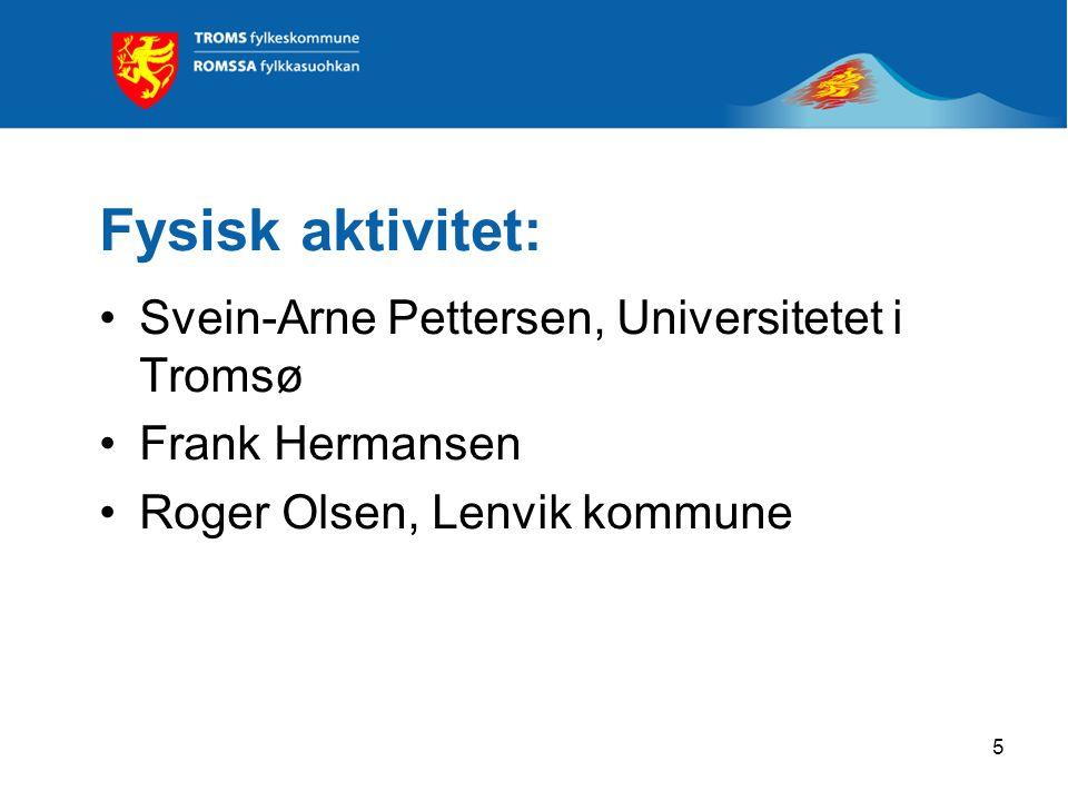 5 Fysisk aktivitet: Svein-Arne Pettersen, Universitetet i Tromsø Frank Hermansen Roger Olsen, Lenvik kommune