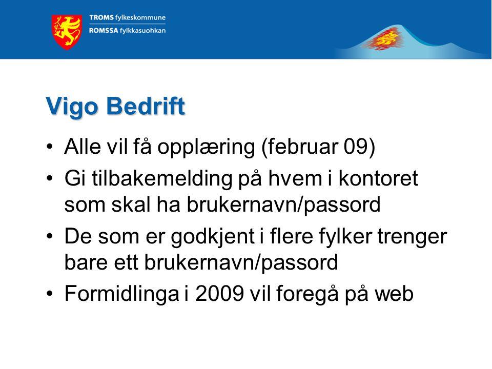 Vigo Bedrift Alle vil få opplæring (februar 09) Gi tilbakemelding på hvem i kontoret som skal ha brukernavn/passord De som er godkjent i flere fylker