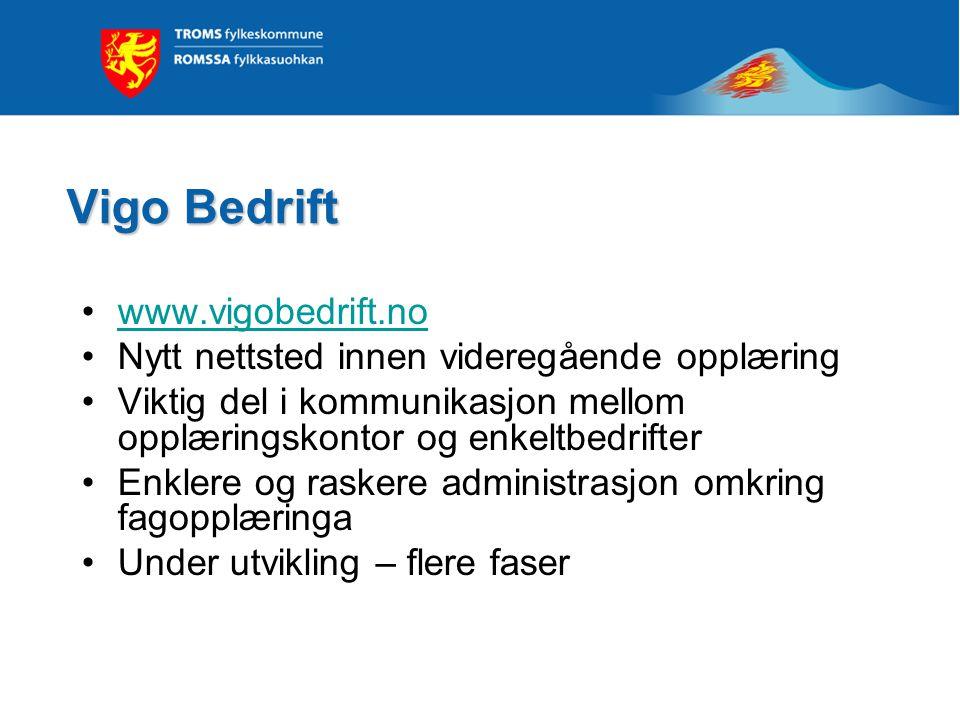 Vigo Bedrift www.vigobedrift.no Nytt nettsted innen videregående opplæring Viktig del i kommunikasjon mellom opplæringskontor og enkeltbedrifter Enkle