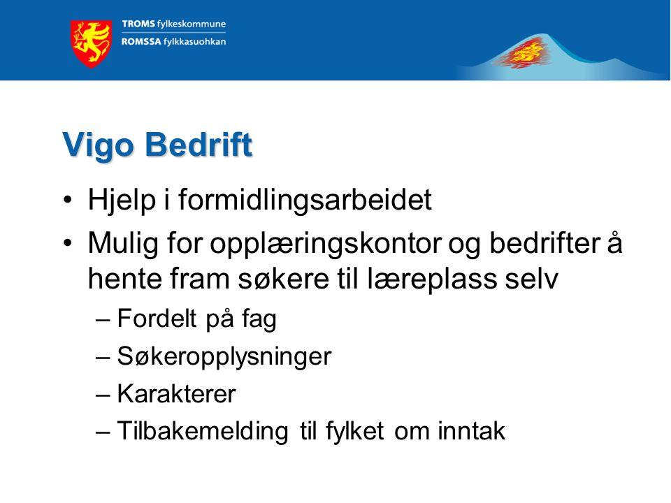 Vigo Bedrift Hjelp i formidlingsarbeidet Mulig for opplæringskontor og bedrifter å hente fram søkere til læreplass selv –Fordelt på fag –Søkeropplysni