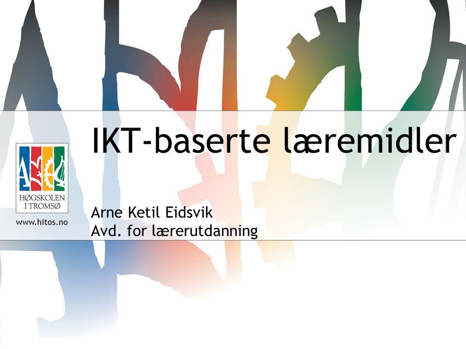 11 IKT-baserte læremidler Arne Ketil Eidsvik Avd. for lærerutdanning