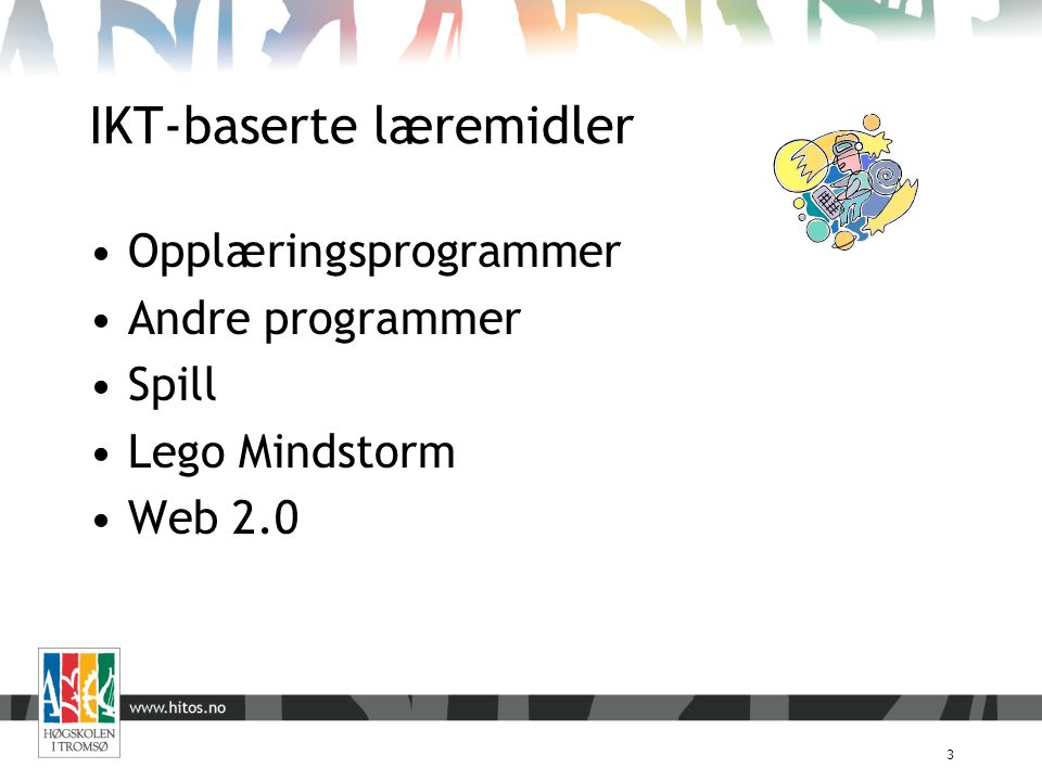 IKT-baserte læremidler 3 Opplæringsprogrammer Andre programmer Spill Lego Mindstorm Web 2.0