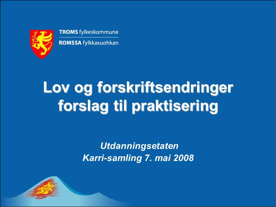 Lov og forskriftsendringer forslag til praktisering Utdanningsetaten Karri-samling 7. mai 2008