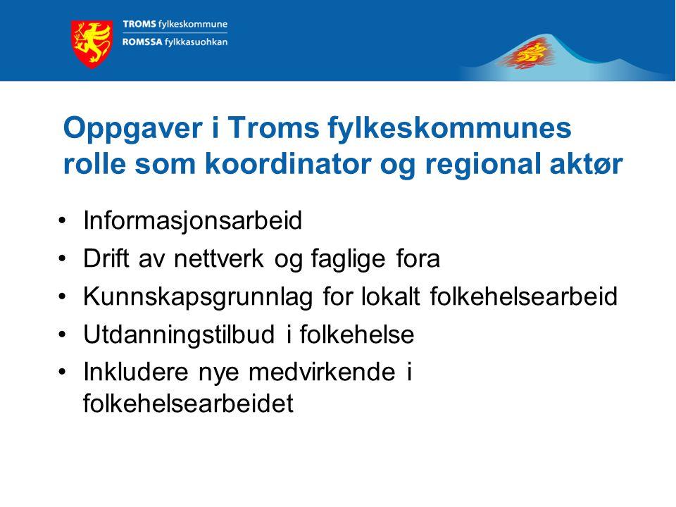Oppgaver i Troms fylkeskommunes rolle som koordinator og regional aktør Informasjonsarbeid Drift av nettverk og faglige fora Kunnskapsgrunnlag for lok