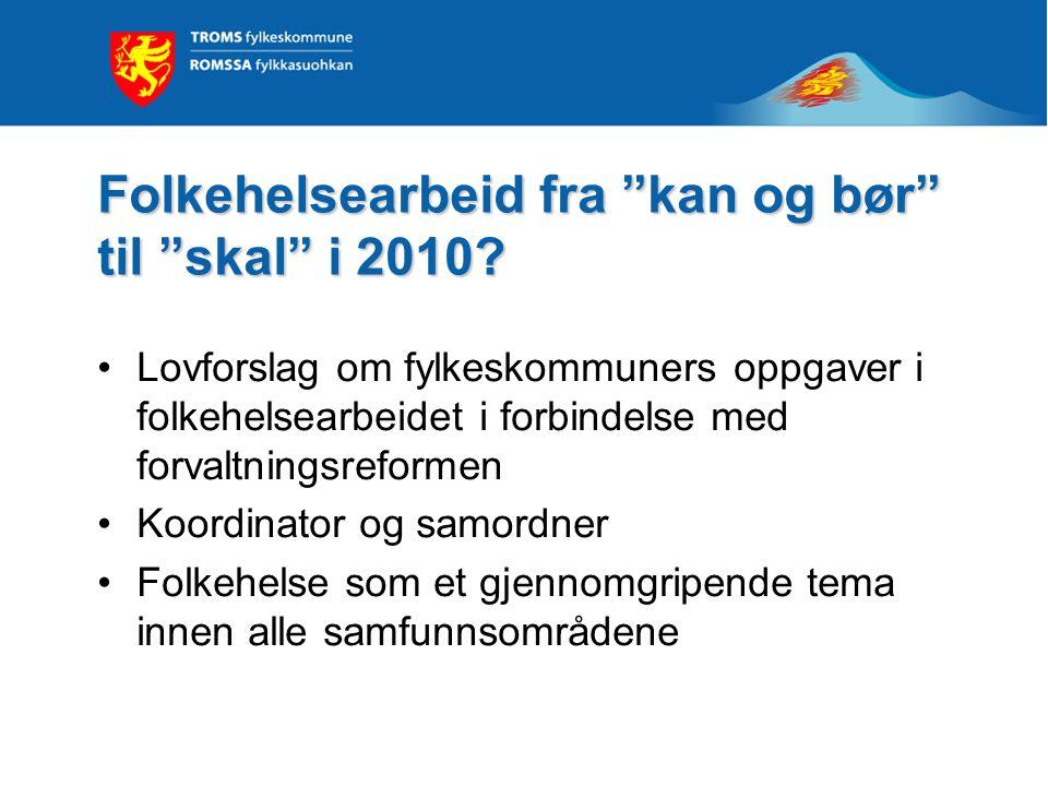 """Folkehelsearbeid fra """"kan og bør"""" til """"skal"""" i 2010? Lovforslag om fylkeskommuners oppgaver i folkehelsearbeidet i forbindelse med forvaltningsreforme"""