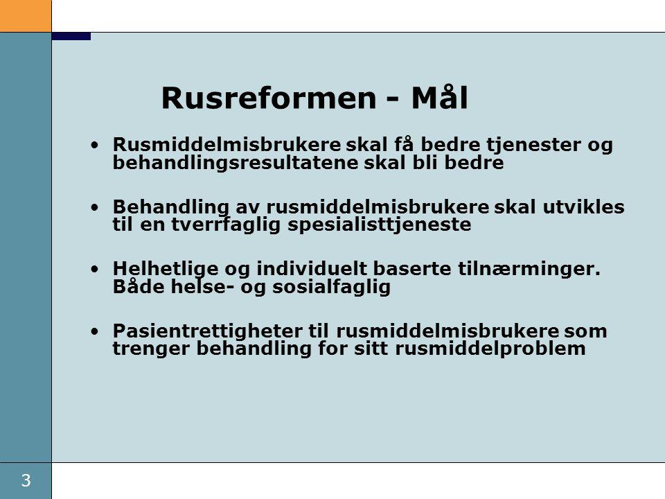 3 Rusreformen - Mål Rusmiddelmisbrukere skal få bedre tjenester og behandlingsresultatene skal bli bedre Behandling av rusmiddelmisbrukere skal utvikles til en tverrfaglig spesialisttjeneste Helhetlige og individuelt baserte tilnærminger.