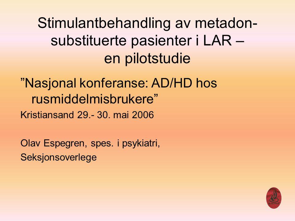 Stimulant behandling av metadon- substituerte pasienter i LAR Problemstilling: Hva er nytten av polyfarmakologisk behandling og behandlingseffekt målt ved: Forbedring i ADHD symptomer Bedre retensjon i LAR (færre avbrudd i behandlingen) Bedret funksjon og livskvalitet 2 Overlege Olav Espegren