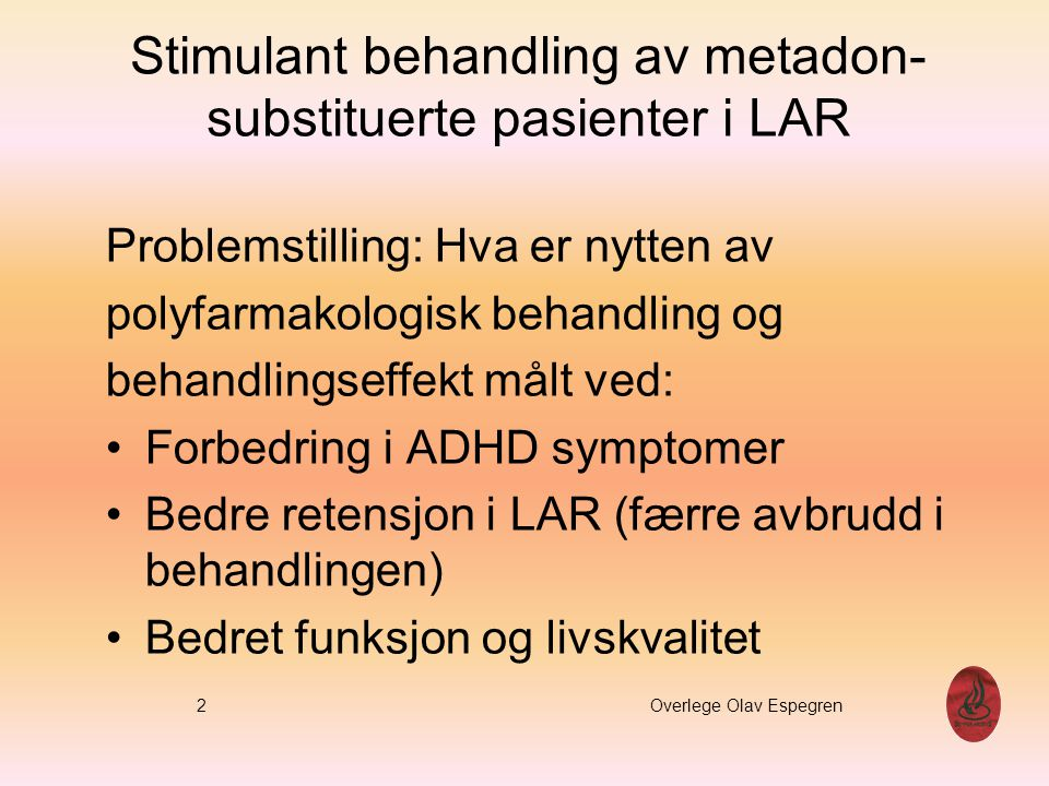 Pasient karakteristika Henvist fra:LAR tiltak i 8 fylker Alder:37.2 år (27 - 47) Kjønn:Menn Rus historie:24 år (16-36) Gjennomsnitt beh.
