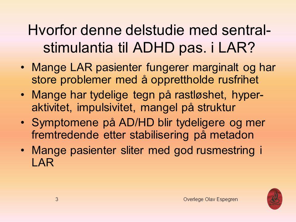 Noen pasienter hadde fått AD/HD diagnosen før de ble tatt inn i LAR Mange var blandingsmisbrukere og hadde kombinert stimulantia og opioider årevis Ingen klar farmakologisk grunn til ikke å kombinere de to medikamentene Ritalin og metadon har begge vært brukt klinisk i 2 generasjoner 4 Overlege Olav Espegren