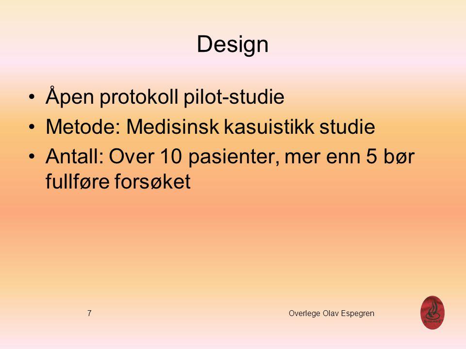 Design Åpen protokoll pilot-studie Metode: Medisinsk kasuistikk studie Antall: Over 10 pasienter, mer enn 5 bør fullføre forsøket 7 Overlege Olav Espe