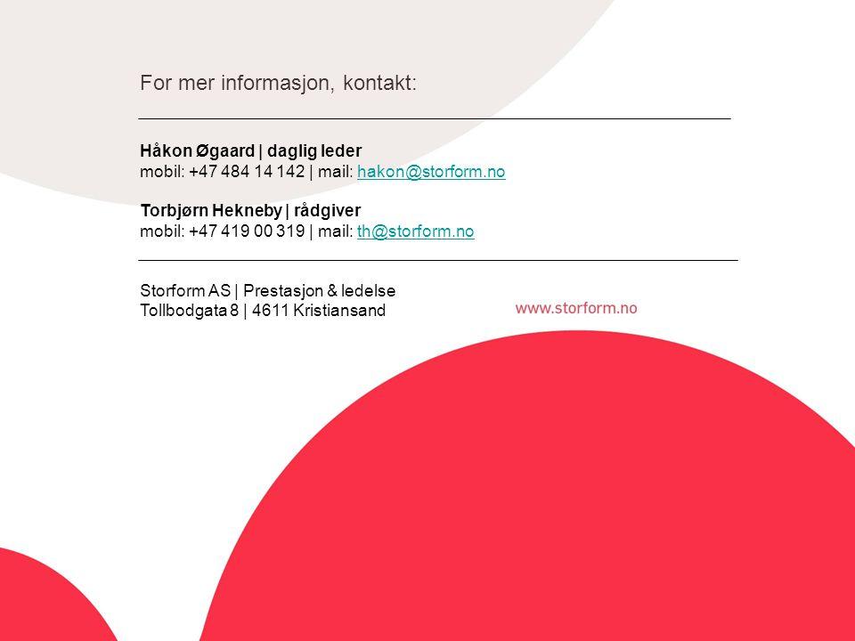 For mer informasjon, kontakt: Håkon Øgaard | daglig leder mobil: +47 484 14 142 | mail: hakon@storform.nohakon@storform.no Torbjørn Hekneby | rådgiver mobil: +47 419 00 319 | mail: th@storform.no th@storform.no Storform AS | Prestasjon & ledelse Tollbodgata 8 | 4611 Kristiansand