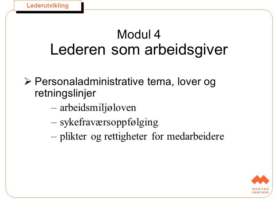 Lederutvikling Modul 4 Lederen som arbeidsgiver  Personaladministrative tema, lover og retningslinjer –arbeidsmiljøloven –sykefraværsoppfølging –plik