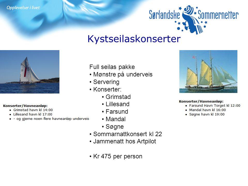 Kystseilaskonserter Full seilas pakke Mønstre på underveis Servering Konserter: Grimstad Lillesand Farsund Mandal Søgne Sommarnattkonsert kl 22 Jammen
