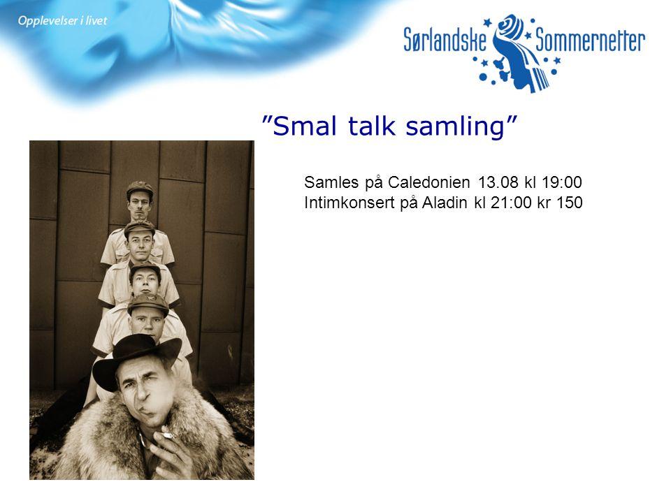 """""""Smal talk samling"""" Samles på Caledonien 13.08 kl 19:00 Intimkonsert på Aladin kl 21:00 kr 150"""
