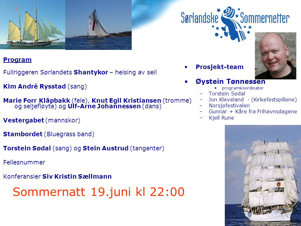 Sommernatt 19.juni kl 22:00 Program Fullriggeren Sørlandets Shantykor – heising av seil Kim André Rysstad (sang) Marie Forr Klåpbakk (fele), Knut Egil
