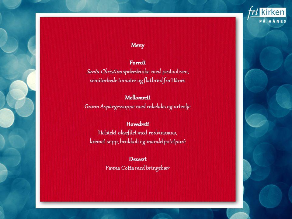 Vinterens flotteste aften Meny Forrett Santa Christina spekeskinke med pestooliven, semitørkede tomater og flatbrød fra Hånes Mellomrett Grønn Aspargessuppe med røkelaks og urteolje Hovedrett Helstekt oksefilet med rødvinssaus, kremet sopp, brokkoli og mandelpotetpurè Dessert Panna Cotta med bringebær