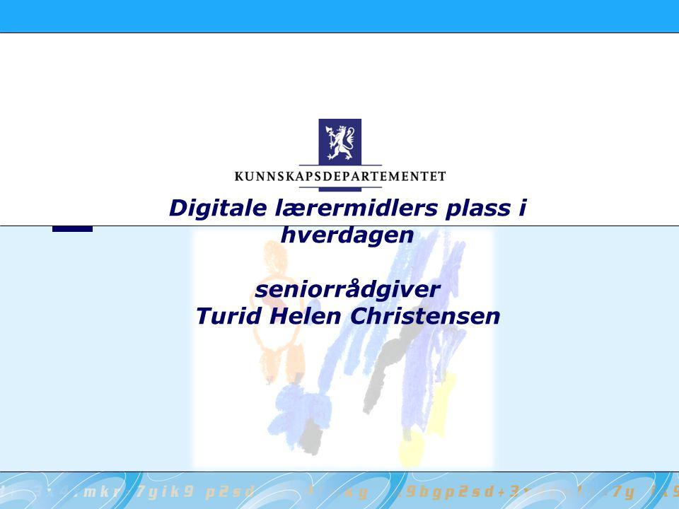 Digitale lærermidlers plass i hverdagen seniorrådgiver Turid Helen Christensen