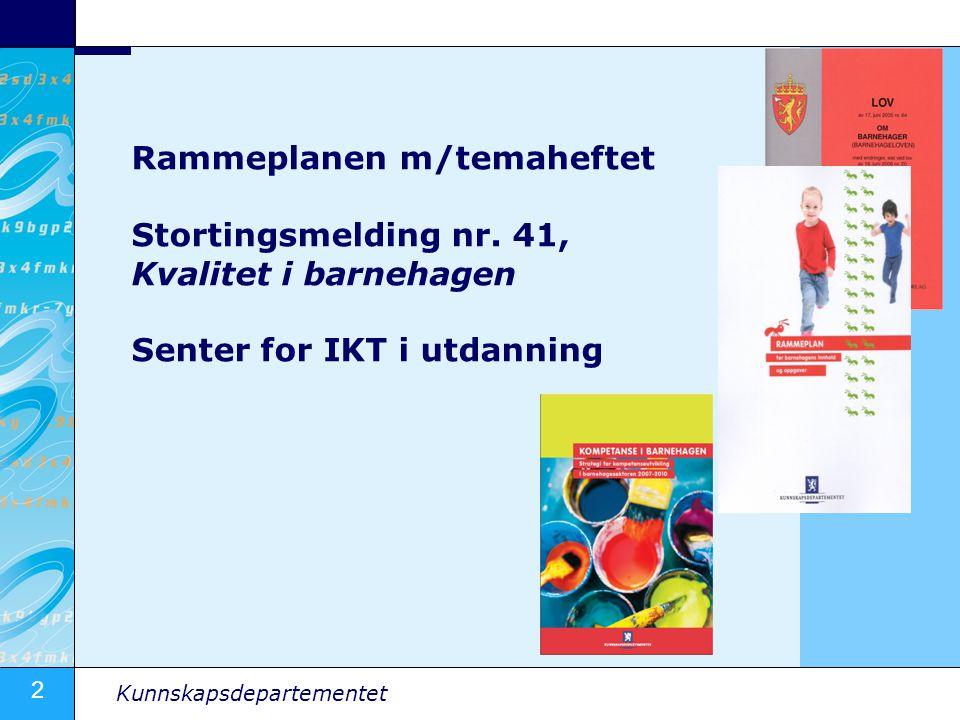 2 Kunnskapsdepartementet Rammeplanen m/temaheftet Stortingsmelding nr.