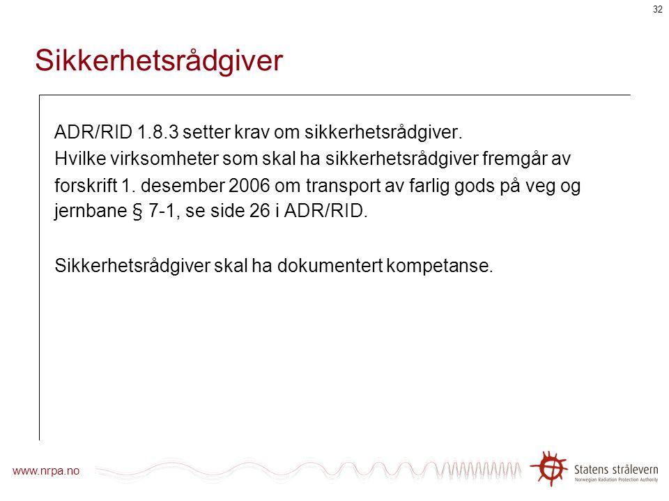 www.nrpa.no 31 Kompetansekrav ADR/RID 8.5 S11: 8.2.1 og 8.2.2.3.5 gjelder. Det er altså krav om ADR kompetansebevis grunnkurs + spesialkurs klasse 7.