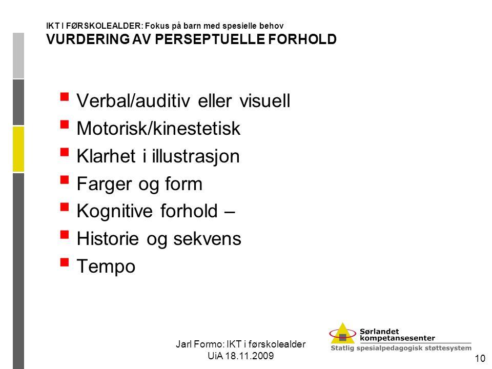 Jarl Formo: IKT i førskolealder UiA 18.11.2009 10 IKT I FØRSKOLEALDER: Fokus på barn med spesielle behov VURDERING AV PERSEPTUELLE FORHOLD  Verbal/au
