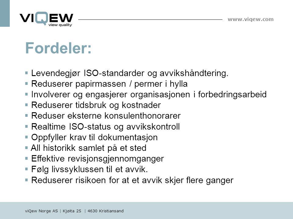 viQew Norge AS | Kjøita 25 | 4630 Kristiansand www.viqew.com Fordeler:  Levendegjør ISO-standarder og avvikshåndtering.  Reduserer papirmassen / per