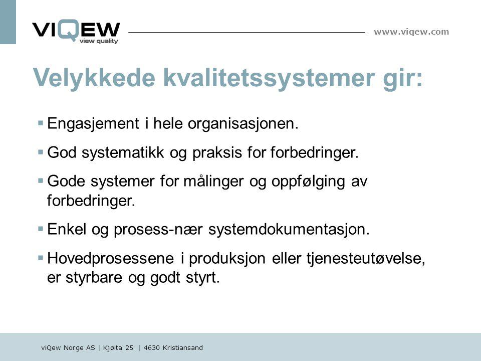 viQew Norge AS | Kjøita 25 | 4630 Kristiansand www.viqew.com Velykkede kvalitetssystemer gir:  Engasjement i hele organisasjonen.  God systematikk o