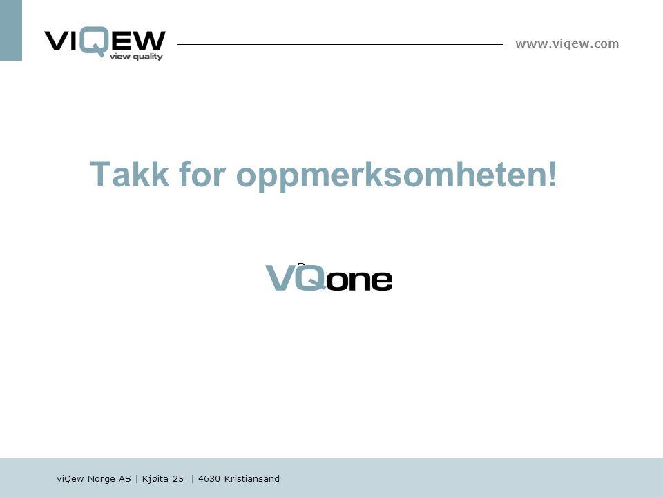 viQew Norge AS | Kjøita 25 | 4630 Kristiansand www.viqew.com Takk for oppmerksomheten! Demo av