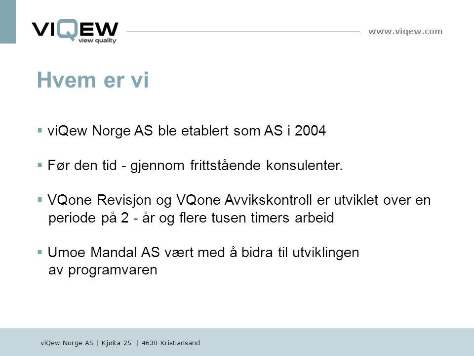 www.viqew.com Hvem er vi  viQew Norge AS ble etablert som AS i 2004  Før den tid - gjennom frittstående konsulenter.  VQone Revisjon og VQone Avvik