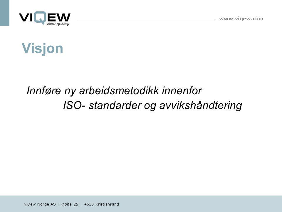 viQew Norge AS | Kjøita 25 | 4630 Kristiansand www.viqew.com Innføre ny arbeidsmetodikk innenfor ISO- standarder og avvikshåndtering Visjon