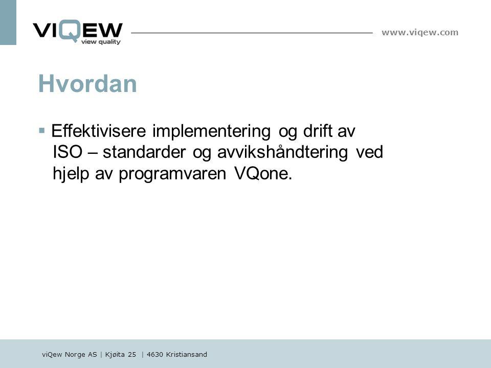 viQew Norge AS | Kjøita 25 | 4630 Kristiansand www.viqew.com  Effektivisere implementering og drift av ISO – standarder og avvikshåndtering ved hjelp