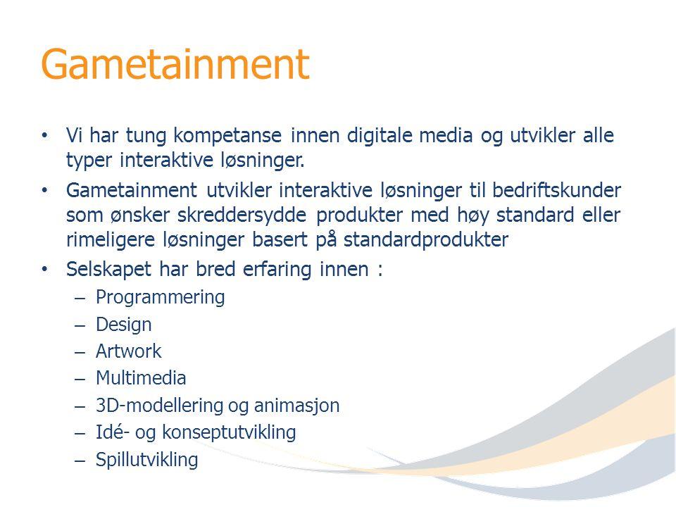 Gametainment Vi har tung kompetanse innen digitale media og utvikler alle typer interaktive løsninger. Gametainment utvikler interaktive løsninger til