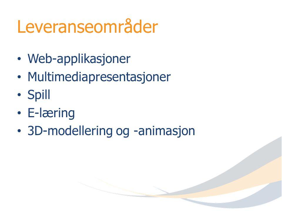 Leveranseområder Web-applikasjoner Multimediapresentasjoner Spill E-læring 3D-modellering og -animasjon