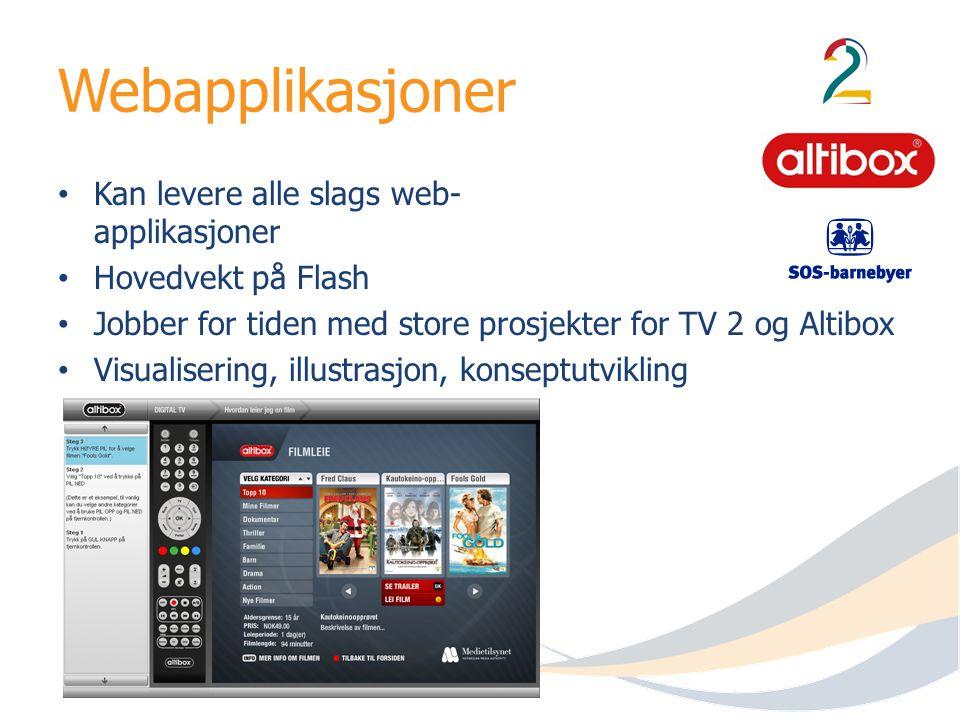 Webapplikasjoner Kan levere alle slags web- applikasjoner Hovedvekt på Flash Jobber for tiden med store prosjekter for TV 2 og Altibox Visualisering,
