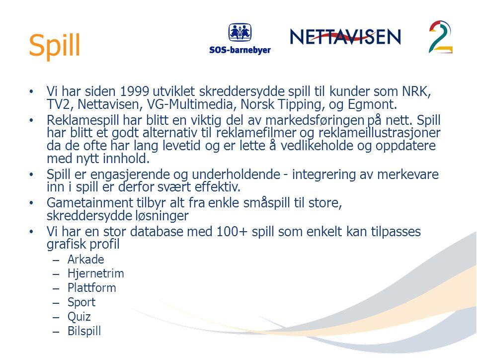 Spill Vi har siden 1999 utviklet skreddersydde spill til kunder som NRK, TV2, Nettavisen, VG-Multimedia, Norsk Tipping, og Egmont. Reklamespill har bl