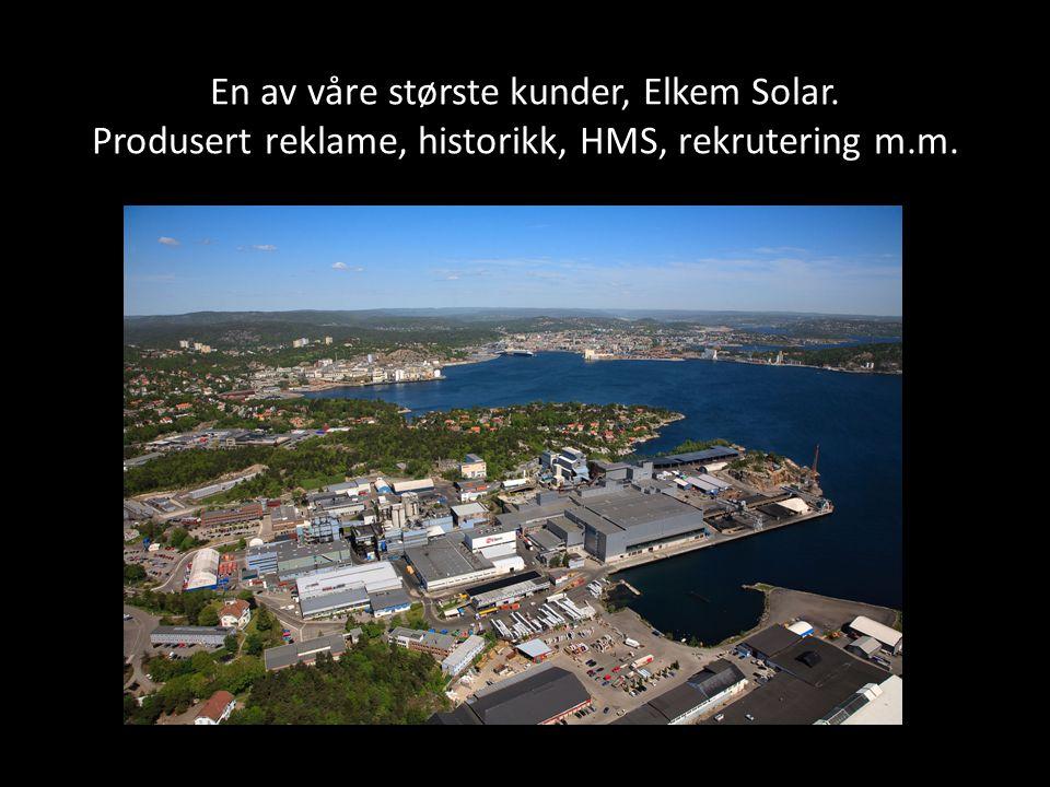 En av våre største kunder, Elkem Solar. Produsert reklame, historikk, HMS, rekrutering m.m.