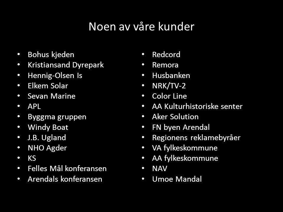 Noen av våre kunder Bohus kjeden Kristiansand Dyrepark Hennig-Olsen Is Elkem Solar Sevan Marine APL Byggma gruppen Windy Boat J.B. Ugland NHO Agder KS
