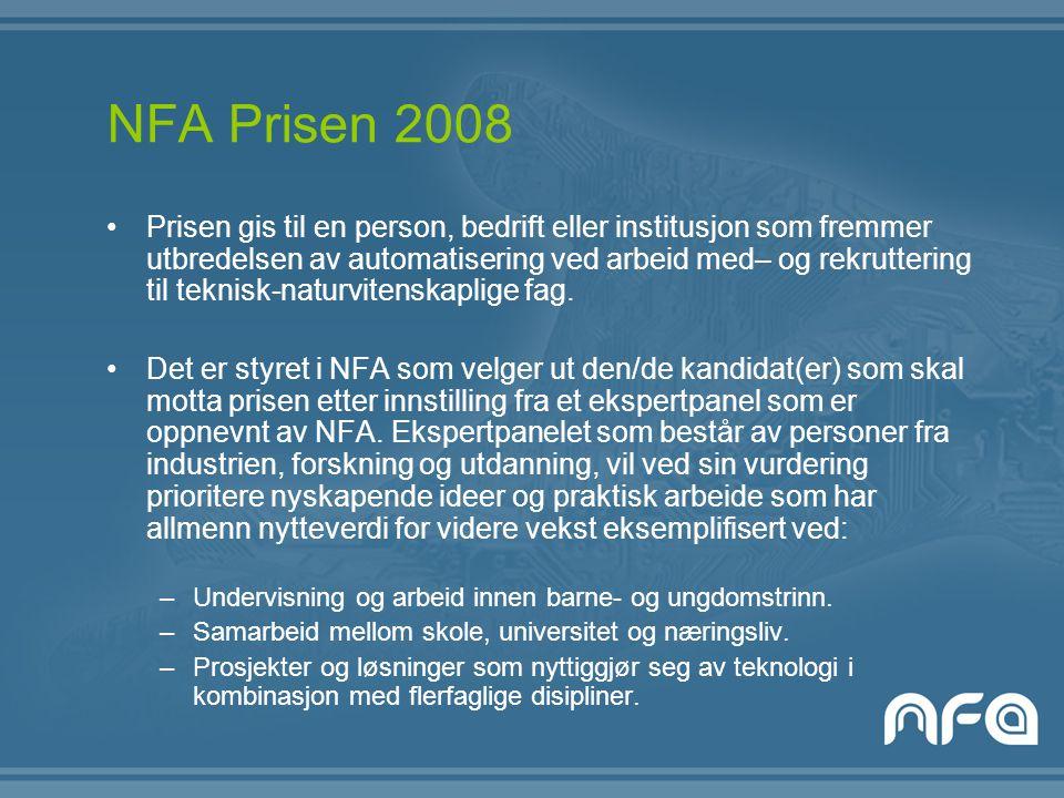 NFA Prisen 2008 Prisen gis til en person, bedrift eller institusjon som fremmer utbredelsen av automatisering ved arbeid med– og rekruttering til teknisk-naturvitenskaplige fag.