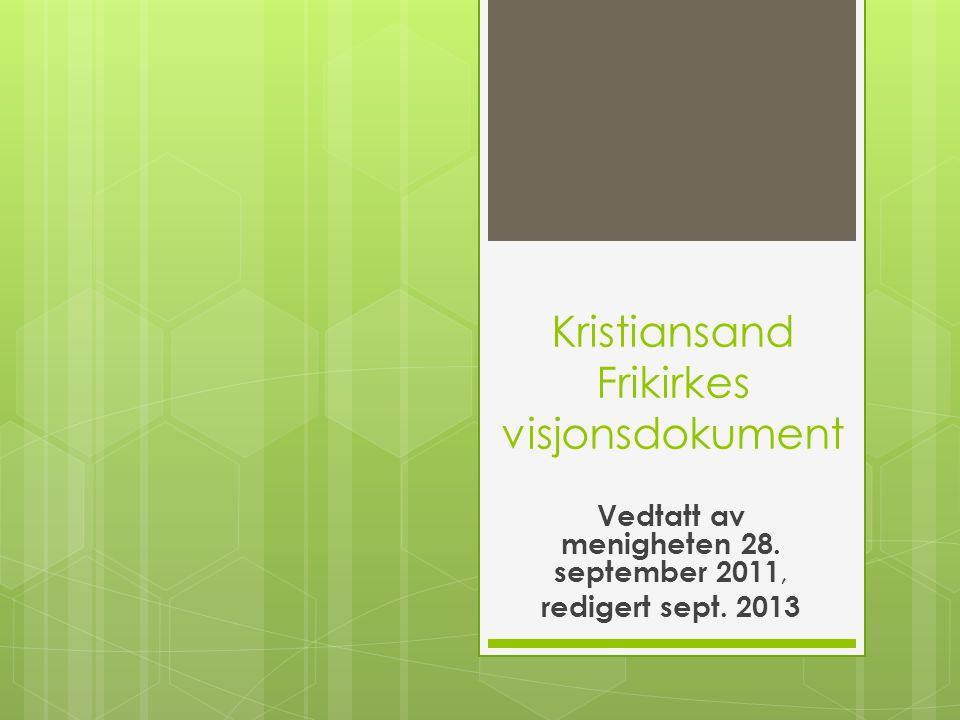 Kristiansand Frikirkes visjonsdokument Vedtatt av menigheten 28. september 2011, redigert sept. 2013